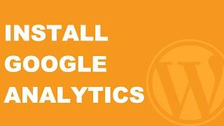 How to Add Google Analytics to Your WordPress Website - 2018!