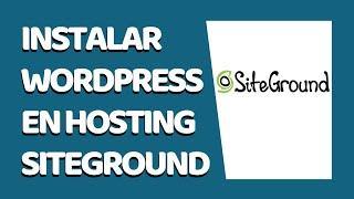 Cómo Instalar WordPress en SiteGround 2021 - CURSO DE SITEGROUND #2 (Mayo 2021)