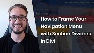 How to Frame Your Navigation Menu with Section Dividers in Divi