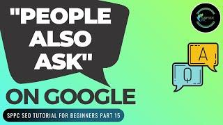 People Also Ask on Google: How To Optimize For The People Also Ask Questions - SPPC SEO Tutorial #15