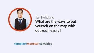 Tor Refsland — What are the ways to put yourself on the map with outreach easily