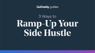 3 Ways to Ramp-Up Your Side Hustle