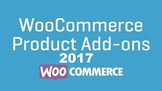 How To Add Product Addons With WooCommerce For Wordpress 2017   WooCommerce Product Addons Extension