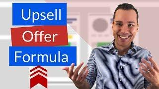 Perfect Upsell Offer Formula: How To Create Upsell Offers