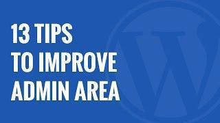 13 Plugins and Tips to Improve WordPress Admin Area