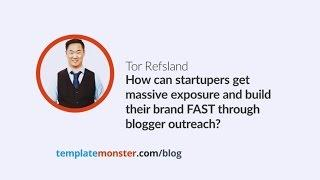 Tor Refsland — How can startupers get massive exposure FAST through blogger outreach