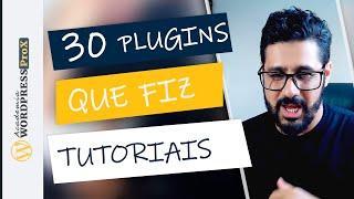 Os 30 Plugins Wordpress Que Fiz TUTORIAIS | Os Plugins Mais Usados
