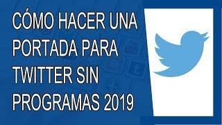 Cómo Hacer una Portada para Twitter Sin Programas 2019