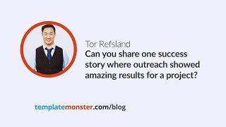 Tor Refsland — Can you share one success story where outreach showed amazing results for a project