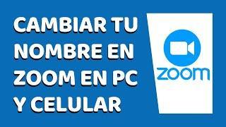 Cómo Cambiar el Nombre de Perfil en Zoom 2020 (Desde PC y Celular)
