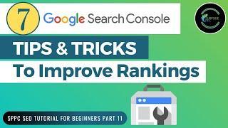 7 Google Search Console Tips & Tricks To Improve Google Rankings - SPPC SEO Tutorial #11