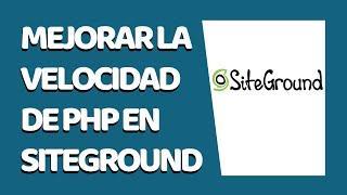 Cómo Mejorar el Rendimiento de PHP en SiteGround 2021 - PHP Ultrarrápido - CURSO DE SITEGROUND #17
