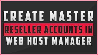 How To Create Master Reseller Accounts In Web Host Manager
