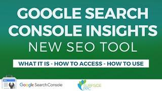 Google Search Console Insights  - What It Is, How to Access & How to Use