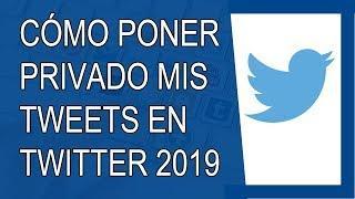 Cómo Poner en Privado mis Tweets en Twitter 2019