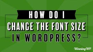 How Do I Change The Font Size in WordPress?
