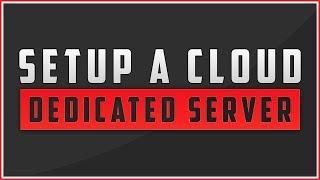 How To Setup A Cloud Dedicated Server