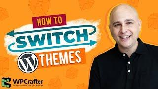 How To Change WordPress Themes -  Switch Without Destroying Your Website