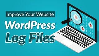 How to Use WordPress Log Files to Improve Your Website