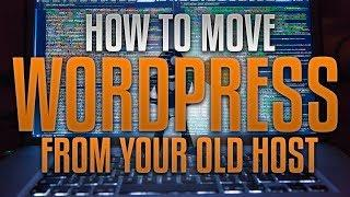 How To Move WordPress From Your Old Web Host To A New Host