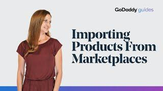 How to Import Products From Marketplaces to Your Website | GoDaddy