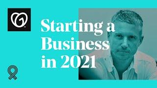Want to Start a Business in 2021? Here's Why You Should Start Now