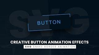 SVG Creative Button Animation Effects   CSS Snake Border Animation