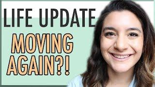 LIFE UPDATE  WE ARE MOVING AGAIN?!