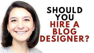 Should I Hire Someone to Design My Blog? Tip for New Bloggers