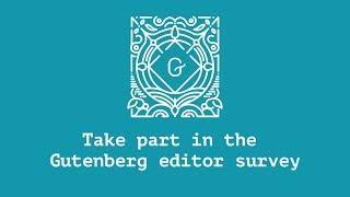 Let's test Gutenberg! Take part in the WordPress Gutenberg editor survey