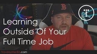 Learning Outside Of Your Full Time Job & Time Management