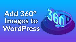 How to Add Interactive, 360 Degree Images to Your WordPress Site