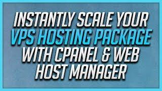 Instantly Scale Your Cloud VPS Hosting Package With cPanel & Web Host Manager