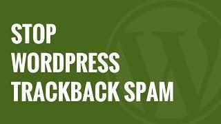 How to Put a Stop to WordPress Trackback Spam