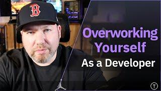 Overworking Yourself As A Developer | Mental & Physical Health