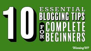 10 Essential Blogging Tips for Complete Beginners!
