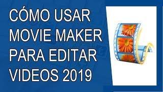 Cómo Usar Movie Maker Para Editar Videos 2019