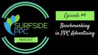 Surfside PPC Advertising Podcast - Episode #4 - How to Benchmark Properly in PPC Advertising