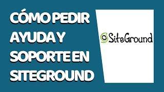 Cómo Pedir Ayuda y Soporte en SiteGround 2021 - CURSO DE SITEGROUND #14