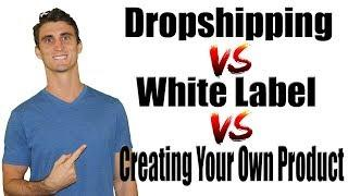 Dropshipping vs  White Label Vs  Creating Your Own Product   Effective Ecommerce Podcast #6
