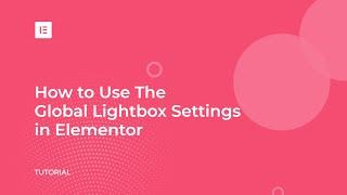 How to Use Elementor's Global Lightbox Feature