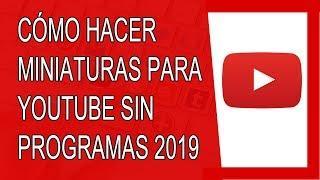 Cómo Hacer Miniaturas Para Youtube Sin Programas 2019 (Agosto 2019)