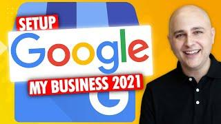How To Setup Google My Business Listings Tutorial 2021 - Step By Step For Best Rankings