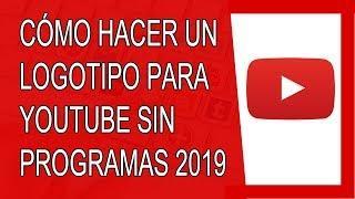 Cómo Hacer un Logo Para tu Canal de Youtube Sin Programas 2019 (Agosto 2019)