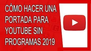 Cómo Hacer un Banner Para Youtube Sin Programas 2019 (Agosto 2019)