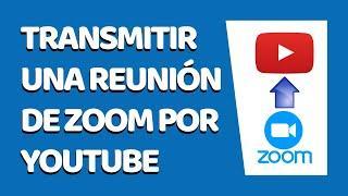 Cómo Transmitir Una Reunión de Zoom en Vivo por Youtube 2020