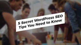 5 Secret WordPress SEO Tips You Need to Know