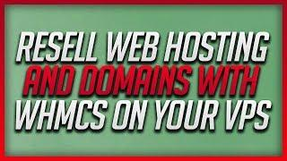 How To Resell Web Hosting And Domains With WHMCS On Your Virtual Private Server (VPS)