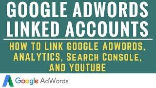 Google AdWords Linked Accounts - Link AdWords to Google Analytics, Search Console, and YouTube