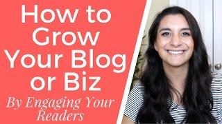 How to Grow Your Blog or Biz By Engaging Your Readers